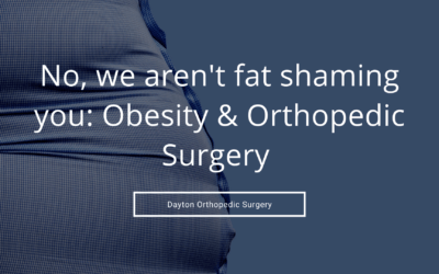 No, We Are Not Fat Shaming You: Obesity & Orthopedic Surgery